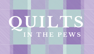Quilts in the Pews